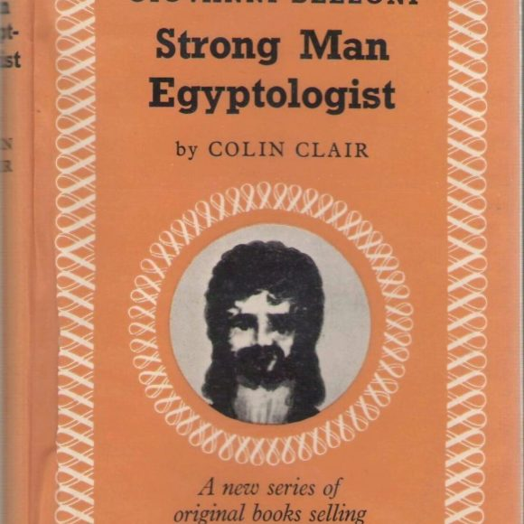 Barbells & Bios: Giovanni Belzoni, Strong Man Egyptologist
